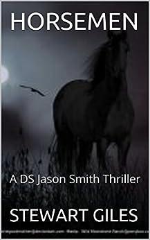Horsemen: An engrossing  DS Smith thriller. (A DS Jason Smith thriller Book 7) by [GILES, STEWART]