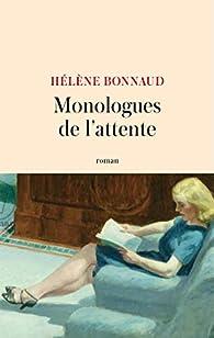 Monologues de l'attente par Hélène Bonnaud