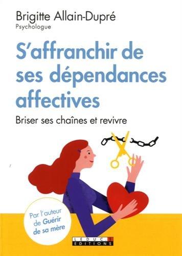 S'affranchir de ses dépendances affectives : Briser ses chaînes et revivre par Brigitte Allain-Dupré