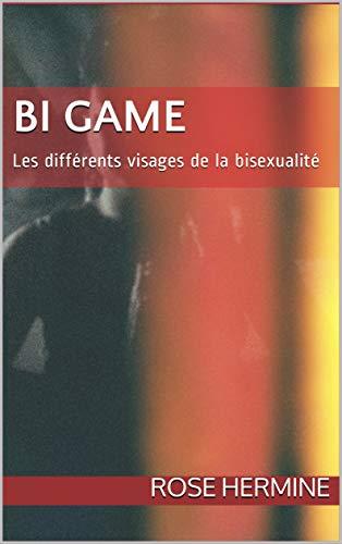 BI GAME: Les différents visages de la bisexualité (French Edition)