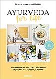 Ayurveda for Life: Ayurvedische Heilkunst für einen modernen Lebensstil & Alltag - Für mehr Balance und Gesundheit