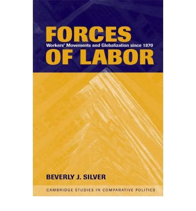 (FORCES OF LABOR: WORKERS' MOVEMENTS AND GLOBALIZATION SINCE 1870 (CAMBRIDGE STUDIES IN COMPARATIVE POLITICS (PAPERBACK)) ) BY SILVER, BEVERLY J{AUTHOR}Paperback
