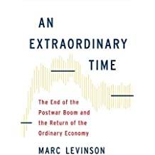 An Extraordinary Time: The End of the Postwar Boom and the Return of the Ordinary Economy by Marc Levinson (2016-11-08)