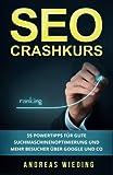 SEO Crashkurs: 55 Powertipps für gute Suchmaschinenoptimierung und mehr Besucher über Google und...