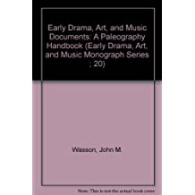 Early Drama, Art, and Music Documents: A Paleography Handbook (Early Drama, Art, and Music Monograph Series ; 20)