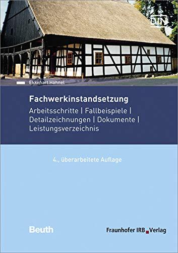 Fachwerkinstandsetzung: Arbeitsschritte - Fallbeispiele - Detailzeichnungen - Dokumente - Leistungsverzeichnis.