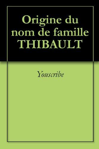 Origine du nom de famille THIBAULT (Oeuvres courtes) par Youscribe