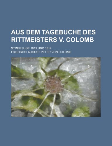 Aus Dem Tagebuche Des Rittmeisters V. Colomb; Streifzuge 1813 Und 1814