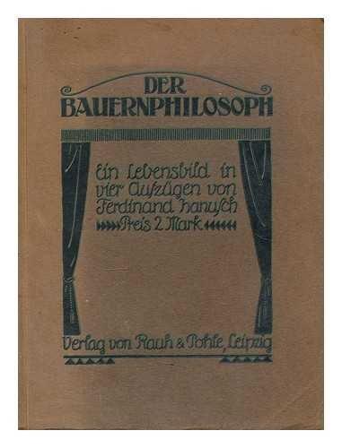 Der Bauernphilosoph : ein Lebensbild in vier Aufzugen / von F. Hanusch