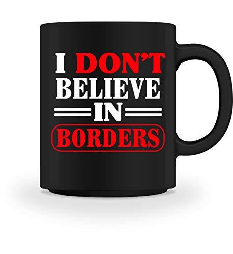 Partei Kostüm Politische - I Don`t Believe In Borders- Politisches Statement - Anti Diskriminierung Kaffeetasse - Tasse -M-Schwarz