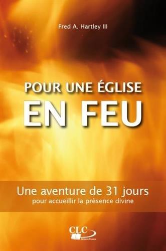 Pour une église en feu. Une aventure de 31 jours pour accueillir la présence réelle de Dieu