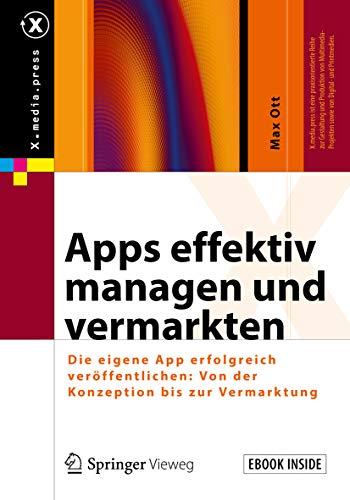 Apps effektiv managen und vermarkten: Die eigene App erfolgreich veröffentlichen: Von der Konzeption bis zur Vermarktung (X.media.press) (Ios Deployment)