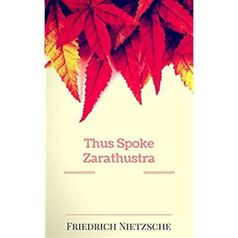 Thus Spoke Zarathustra: By Friedrich Nietzsche : Illustrated (English Edition)