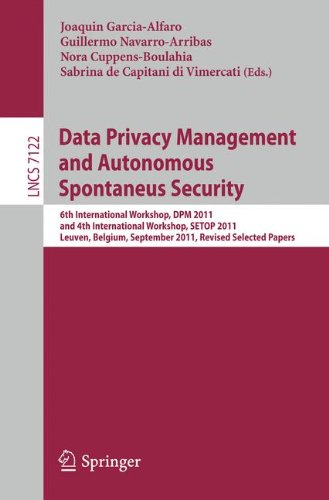 Data Privacy Management and Autonomous Spontaneus Security: 6th International Workshop, DPM 2011 and 4th International Workshop, SETOP 2011, Leuven, ... Papers (Lecture Notes in Computer Science)
