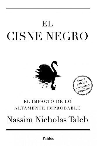 El cisne negro. Nueva edición ampliada y revisada: El impacto de lo altamente improbable