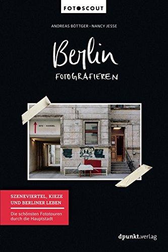 Berlin fotografieren - Szeneviertel, Kieze und Berliner Leben: Die schönsten Fototouren durch die Hauptstadt (Fotoscout – Der Reiseführer für Fotografen) Buch-Cover