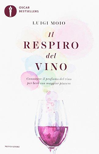 Il respiro del vino. Conoscere il profumo del vino per bere con maggior piacere