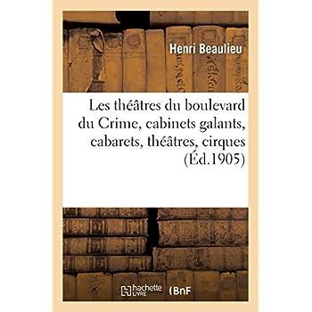 Les théâtres du boulevard du Crime, cabinets galants, cabarets, théâtres, cirques, bateleurs: : de Nicolet à Déjazet (1752-1862)