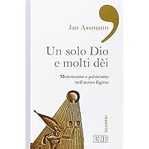 Un solo Dio e molti dèi. Monoteismo e politeismo nell'antico Egitto
