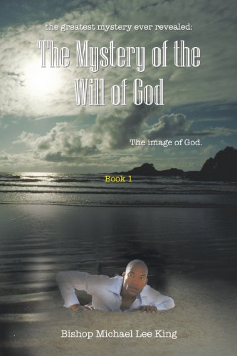 the greatest mystery ever revealed: The Mystery of the Will of God:The image of God.          Book 1