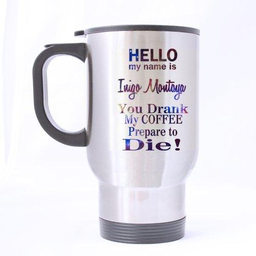 Inigo Montoya You Drank My Coffee Prepare to Die Theme - 100% Stainless Steel Material Travel Mugs - 14oz sizes by Hello ()