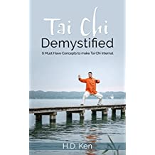 Tai Chi Demystified: 6 Must Have Concepts to make Tai Chi Internal (English Edition)