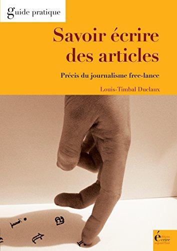 Savoir écrire des articles: Précis du journalisme free-lance par Louis Timbal-Duclaux