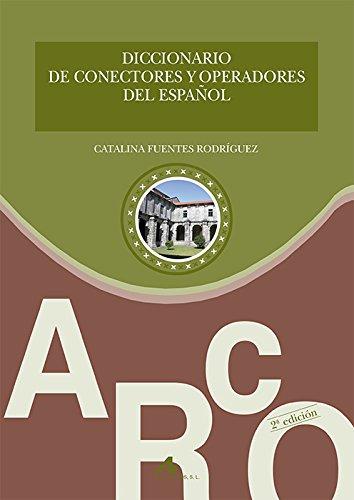 Diccionario de conectores y operadores del español (Materiales Complementarios E/LE) por Catalina Fuentes Rodríguez