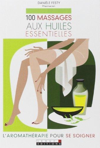 100 massages aux huiles essentielles de Danièle Festy (15 juin 2007) Broché