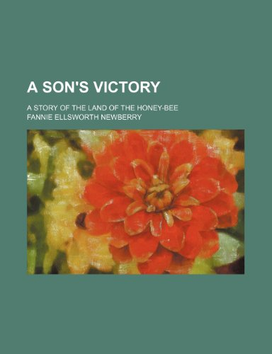 A Son's Victory; A Story of the Land of the Honey-Bee