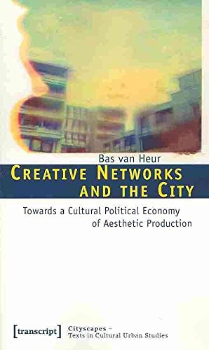 [(Creative Networks and the City : Towards a Cultural Political Economy of Aesthetic Production)] [By (author) Bas van Heur] published on (August, 2010)