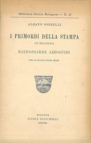 I primordi della stampa in Bologna. Baldassarre Azzoguidi.