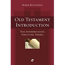 Old Testament Introduction: Text, Interpretation, Structure, Themes
