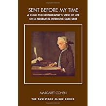 Sent Before My Time: A Child Psychotherapist's View of Life on a Neonatal Intensive Care Unit (Tavistock Clinic Series)