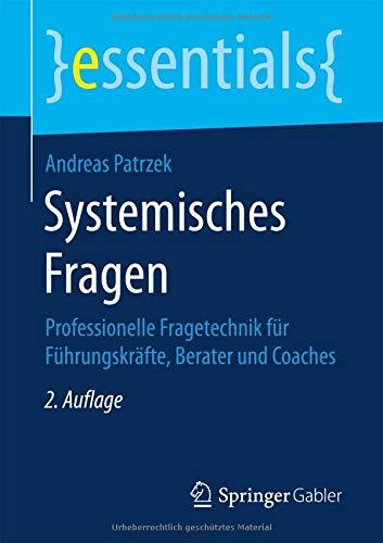 Systemisches Fragen: Professionelle Fragetechnik für Führungskräfte, Berater und Coaches (essentials)