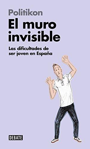 El muro invisible: Las dificultades de ser joven en España (Sociedad) por Politikon