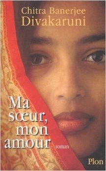 Ma soeur, mon amour de Chitra Banerjee Divakaruni ( février 2001 )