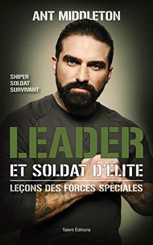 Leader et soldat d'élite: Leçons des forces spéciales par Ant Middleton