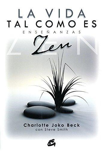 La vida tal como es: Enseñanzas Zen (Gaia Perenne) por Charlotte Beck