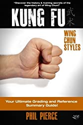 Kung Fu: Your Ultimate Guide: (Wing Chun Styles) by Phil Pierce (2014-01-17)
