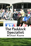The Paddock Specialist: Two words the bookies fear the most. Professional Parade Ring Analysis. The secrets of parade ring analysis that can bring you consistent profits that will amaze you.