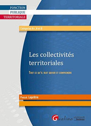 Collectivités territoriales - Tout ce qu'il faut connaître et comprendre par Pascal Lepretre