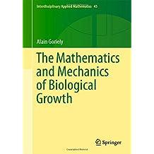The Mathematics and Mechanics of Biological Growth (Interdisciplinary Applied Mathematics)