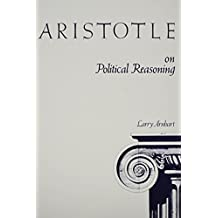 Aristotle on Political Reasoning: A Commentary on the Rhetoric by Larry Arnhart (1986-09-01)