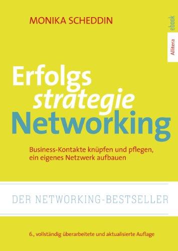 Erfolgsstrategie Networking Business Kontakte Knuepfen Organisieren Ein Eigenes Netzwerk Aufbauen 6 Vollstaendig Ueberarbeitete Und Aktualisierte Auflage