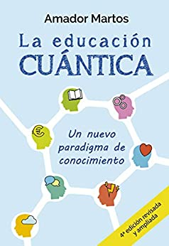 La educación cuántica: Un nuevo paradigma de conocimiento (Spanish Edition) by [Martos, Amador]