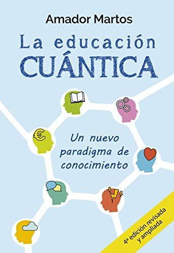 La educación cuántica: Un nuevo paradigma de conocimiento por Amador Martos