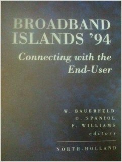 Broadband Islands \'94: Connecting With the End User : Proceedings of the 3rd International Conference on Broadband Islands, Hamburg, Germany, 7-9 Ju: ... Conference, Hamburg, Germany, 7-9 June, 1994
