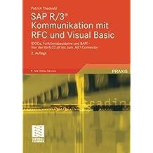 Sap R/3® Kommunikation mit Rfc und Visual Basic: Idocs, Funktionsbausteine Und Bapi - Von Der Librfc32.Dll Bis Zum .Net-Connector (German Edition)