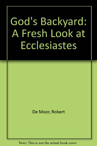 God's Backyard: A Fresh Look at Ecclesiastes